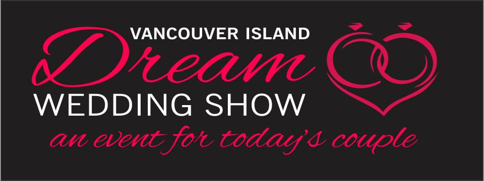 Dream Wedding Show Vancouver Island Nanaimo Wedding Courtenay Wedding Victoria Wedding
